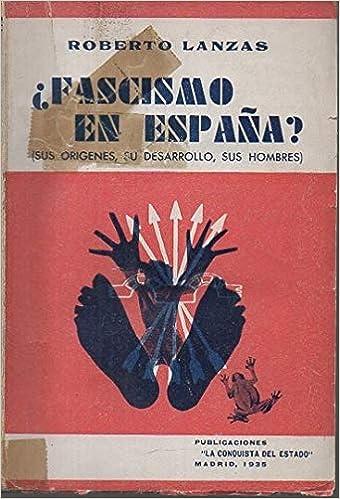 FASCISMO EN ESPAÑA? SUS ORIGENES, SU DESARROLLO, SUS HOMBRES .: Amazon.es: LANZAS, Roberto. (Seud. LEDESMA RAMOS, Ramiro).: Libros