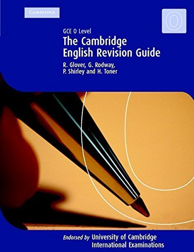 Download The Cambridge Revision Guide: GCE O Level English (Cambridge International Examinations) by Glover, R., Rodway, G., Shirley, P., Toner, H. (July 27, 2000) Paperback PDF