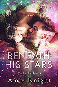 Beneath His Stars (The Stars Duet Book 1) by [Knight, Amie]