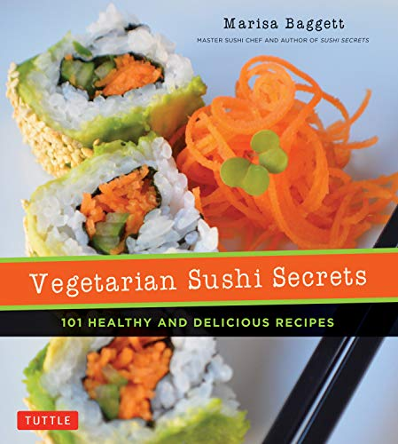 Vegetarian Sushi Secrets: 101 Healthy and Delicious Recipes by Marisa Baggett