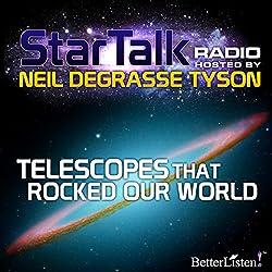 Star Talk Radio: Telescopes That Rocked Our World