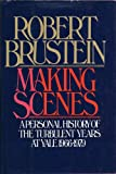 Making Scenes : A Personal History of the Turbulent Years at Yale, 1966-1979, Brustein, Robert, 0394510941