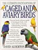 The Ultimate Encyclopedia Of Caged And Aviary Birds: Practical Family Reference Guide To Keeping Pet Birds, With Expert Advice On Buying, Understanding, Breeding And Exhibiting Birds