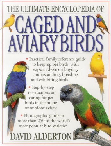 - The Ultimate Encyclopedia Of Caged And Aviary Birds: Practical Family Reference Guide To Keeping Pet Birds, With Expert Advice On Buying, Understanding, Breeding And Exhibiting Birds