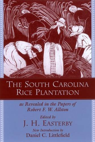 The South Carolina Rice Plantation: As Revealed in the Papers of Robert F. W. Allston (Southern Classics) (Robert Rice)