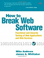 How to Break Web Software: Functional and Security Testing of Web Applications and Web Services Front Cover