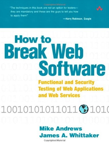 How to Break Web Software: Functional and Security Testing of