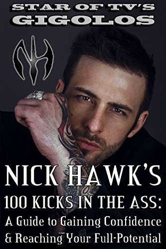 Nick Hawk's 100 Kicks In The Ass: A Guide To Gaining Confidence & Reaching Your Full-Potential