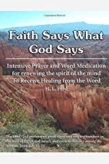 Faith Says What God Says: IntensivePrayer and Word Medication for Renewing the Spirit of the Mind to Receive Healing from the Word Paperback
