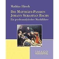 Die Matthäus-Passion Johann Sebastian Bachs: Ein psychoanalytischer Musikführer (Imago)