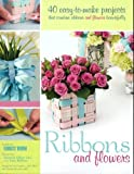 Ribbons and Flowers : 40 Easy -to-Make Projects, Caggiano, Carol, 0980181518