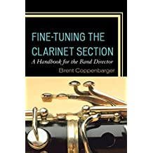 Fine-Tuning the Clarinet Section: A Handbook for the Band Director