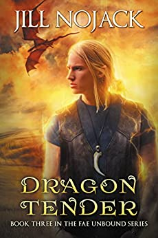 Dragon Tender (Fae Unbound Teen Young Adult Fantasy Series Book 3) by [Nojack, Jill]