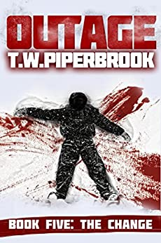 Outage 5: The Change (Outage Horror Suspense Series) by [Piperbrook, T.W.]