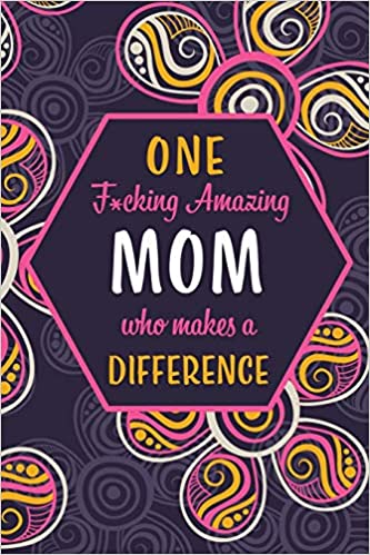One F*cking Amazing Mom Who Makes A Difference: Blank Lined Pattern Funny Journal / Notebook for Women as Birthday, Mother's Day , Grandparents Day, ... kids,grandkids, godchildren and friends.