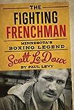 The Fighting Frenchman: Minnesota's Boxing Legend Scott LeDoux