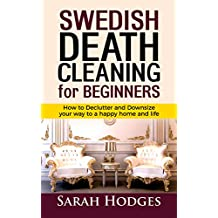 Swedish Death Cleaning for Beginners: How to Declutter and Downsize your way to a Happy Home and Life