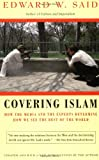 Covering Islam: How the Media and the Experts Determine How We See the Rest of the World, Edward W. Said, 0679758909