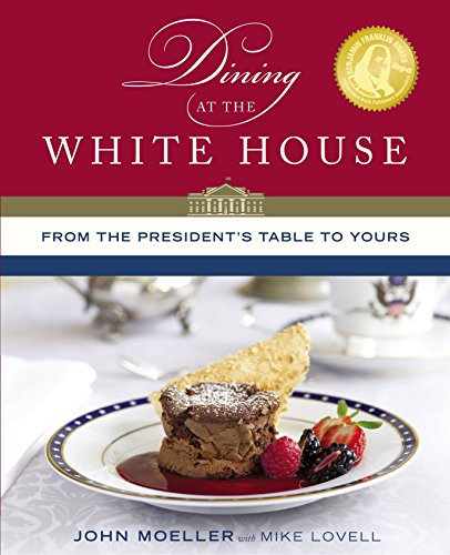 Dining at the White House: From the President's Table to Yours by John Moeller