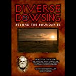 Diverse Dowsing Beyond Boundaries: Practical Dowsing Techniques for Expanding Human Consciousness | Hamish Miller