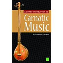 A gentle introduction to Carnatic Music