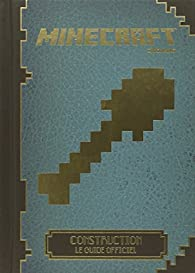 Minecraft : Construction, le guide officiel par Minecraft