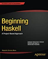 Beginning Haskell: A Project-Based Approach Front Cover