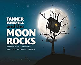 Tanner Turbeyfill and the Moon Rocks by [Browning, Anna]