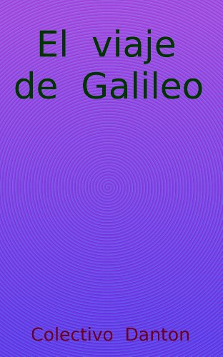 Descargar Libro El Viaje De Galileo Colectivo Danton