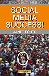 Social Media Success!: Practical advice and real world examples for social media engagement using social networking tools like Linkedin, Twitter, Blogging and more
