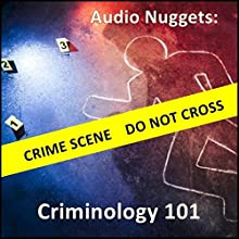 Audio Nuggets: Criminology 101 Audiobook by Dr. Rick Sheridan, Alfred C. Martino Narrated by Alfred C. Martino