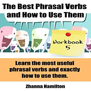 The Best Phrasal Verbs and How to Use Them: Workbook 5 Audiobook