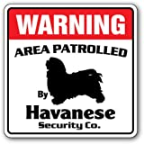 HAVANESE Security Sign Area Patrolled by dog signs