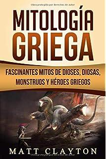 Mitología Griega: Fascinantes Mitos de Dioses, Diosas, Monstruos y Héroes Griegos (Spanish