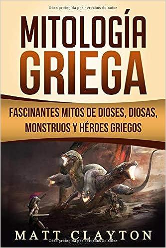 Mitología Griega: Fascinantes Mitos de Dioses, Diosas, Monstruos y Héroes Griegos: Amazon.es: Matt Clayton: Libros
