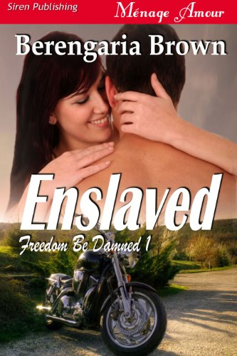 Enslaved [Freedom Be Damned 1] (Siren Publishing Menage Amour)