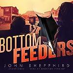 Bottom Feeders: A Novel | John Shepphird