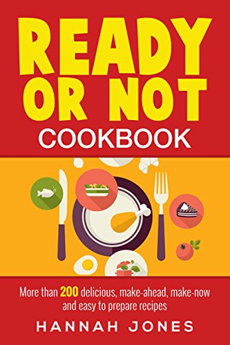 Ready or Not Cookbook: More than 200 delicious, make-ahead, make-now and easy to prepare recipes. by Hannah Jones