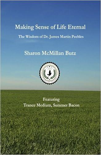 Book Making Sense Of Life Eternal: The Wisdom Of Dr. James Martin Peebles by Sharon McMillan Butz (2013-05-08)