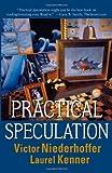 Practical Speculation, Victor Niederhoffer and Laurel Kenner, 0471677744
