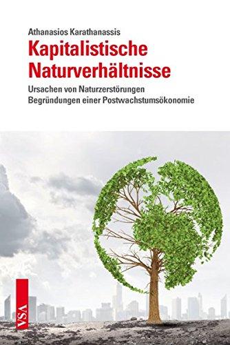 Kapitalistische Naturverhältnisse: Ursachen von Naturzerstörungen Begründungen einer Postwachstumsökonomie Taschenbuch – 1. April 2015 Athanasios Karathanassis VSA 3899656237 Umwelt