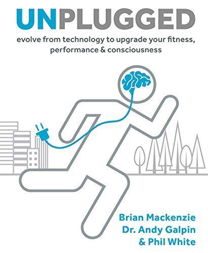 Unplugged: Evolve from Technology to Upgrade Your Fitness, Performance, & Consciousness [Brian MacKenzie - Dr. Andy Galpin - Phil White] (Tapa Dura)