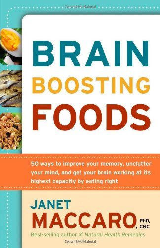 Brain Boosting Foods: 50 Ways to Improve Your Memory, Unclutter Your Mind, and Get your Brain Working at its Highest Capacity by Eating Right (Best Brain Boosting Foods)