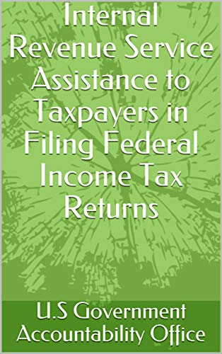 Internal Revenue Service Assistance to Taxpayers in Filing Federal Income Tax -