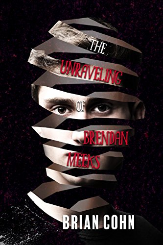 The unraveling of brendan meeks kindle edition by brian cohn the unraveling of brendan meeks by cohn brian fandeluxe Images