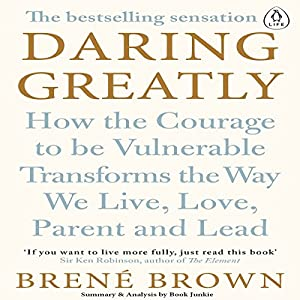 Daring Greatly: How the Courage to Be Vulnerable Transforms the Way We Live, Love, Parent, and Lead Audiobook