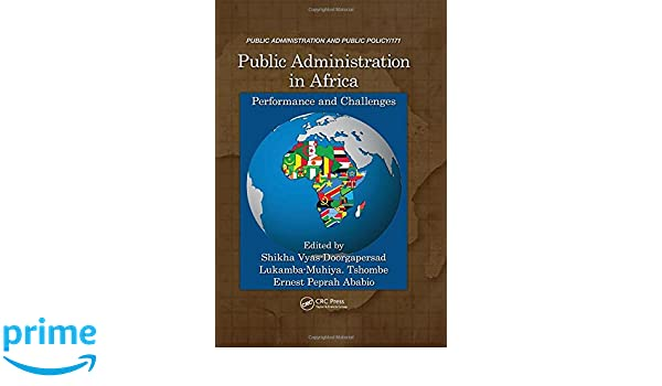 Public Administration in Africa: Performance and Challenges (Public Administration and Public Policy)