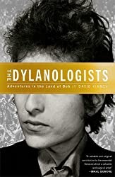 Dylanologists: Adventures in the Land of Bob