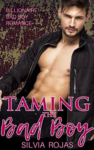 Taming The Bad Boy: Billionaire Bad Boy Romance