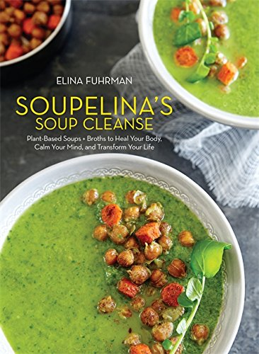 Soupelina's Soup Cleanse: Plant-Based Soups and Broths to Heal Your Body, Calm Your Mind, and Transform Your Life (Best Tasting Healthy Juice Recipes)